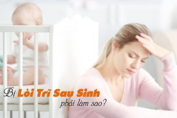 Thai phụ bị lòi trĩ sau sinh chữa thế nào?