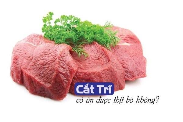 Cắt trĩ có ăn được thịt bò không?