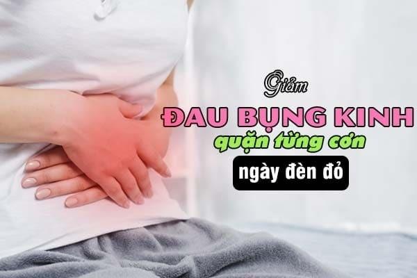 Giảm đau bụng kinh quặn từng cơn ngày đèn đỏ
