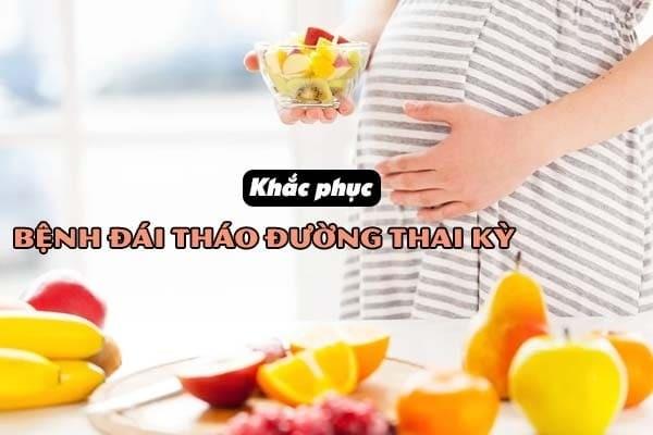 Cách xử lý khi gặp phải bệnh đái tháo đường thai kỳ