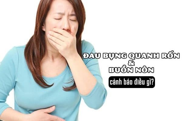 Tình trạng đau bụng quanh rốn và buồn nôn cảnh báo điều gì?