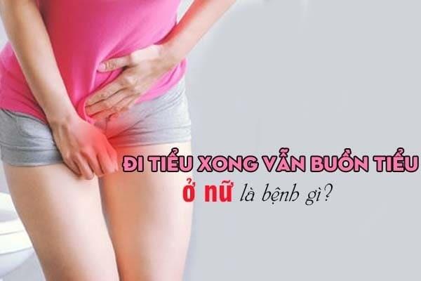 Đi tiểu xong vẫn buồn tiểu ở nữ là bệnh gì?
